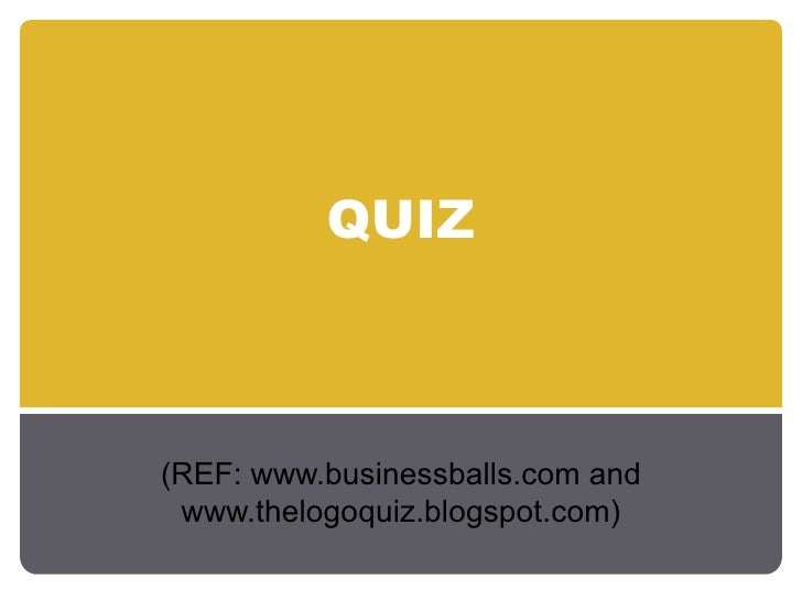 QUIZ (REF: www.businessballs.com and www.thelogoquiz.blogspot.com)