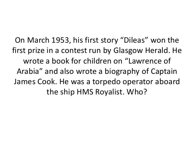 "On March 1953, his first story ""Dileas"" won thefirst prize in a contest run by Glasgow Herald. Hewrote a book for children..."