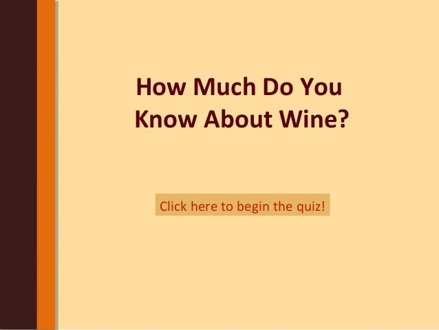 How Much Do You Know About Wine? Click here to begin the quiz!