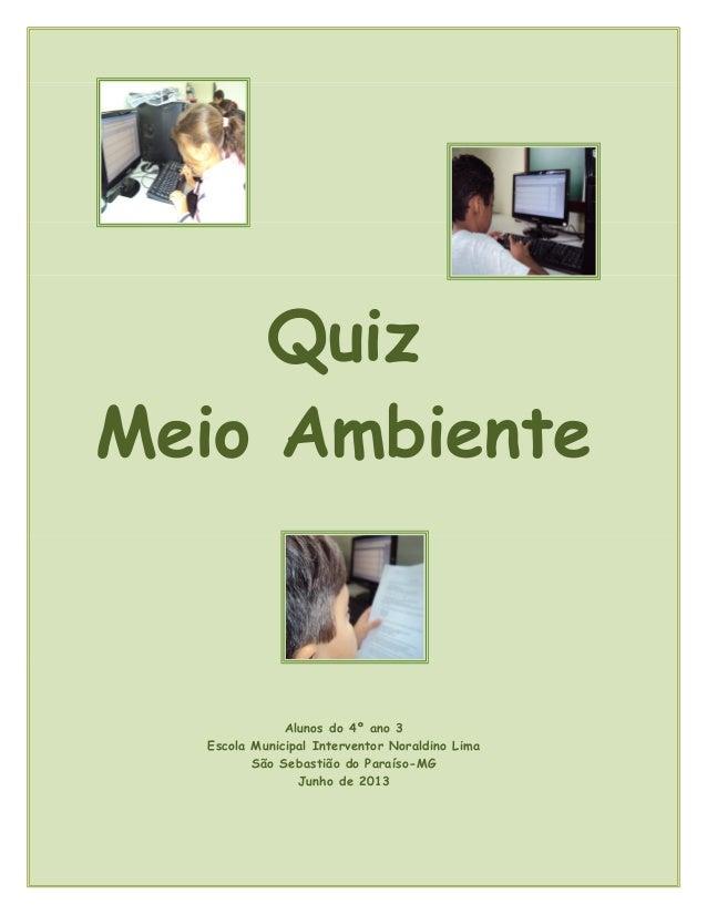 Quiz Meio Ambiente Alunos do 4º ano 3 Escola Municipal Interventor Noraldino Lima São Sebastião do Paraíso-MG Junho de 2013