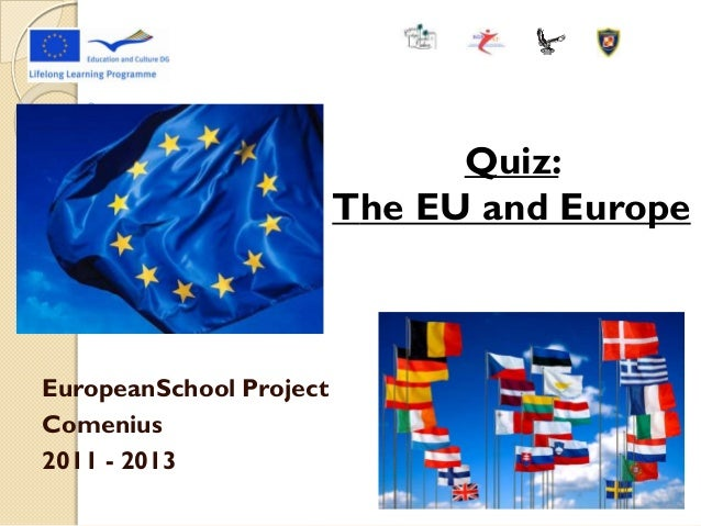 EuropeanSchool Project Comenius 2011 - 2013 Quiz: The EU and Europe