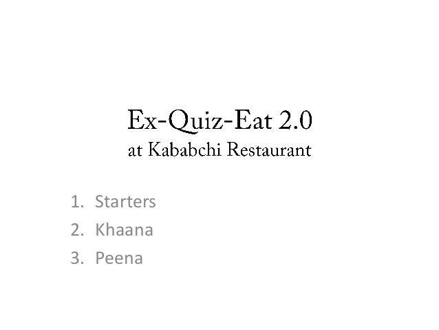 1. Starters 2. Khaana 3. Peena