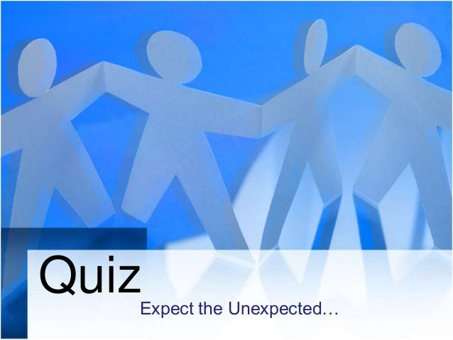 Quiz  Expect the Unexpected…
