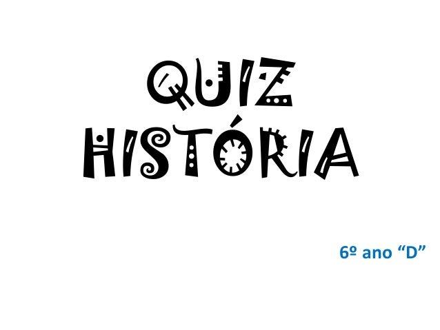 """QUIZ HISTÓRIA 6º ano """"D"""""""