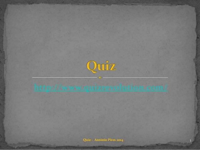 http://www.quizrevolution.com/ 1Quiz - António Pires 2014
