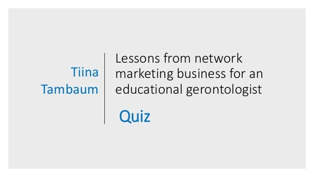 Lessons from network marketing business for an educational gerontologist Quiz Tiina Tambaum