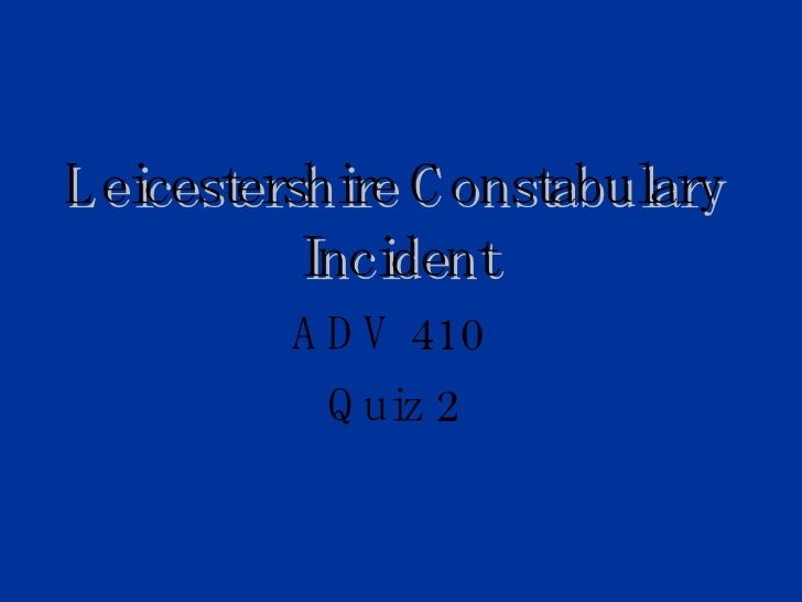 Leicestershire Constabulary Incident ADV 410  Quiz 2