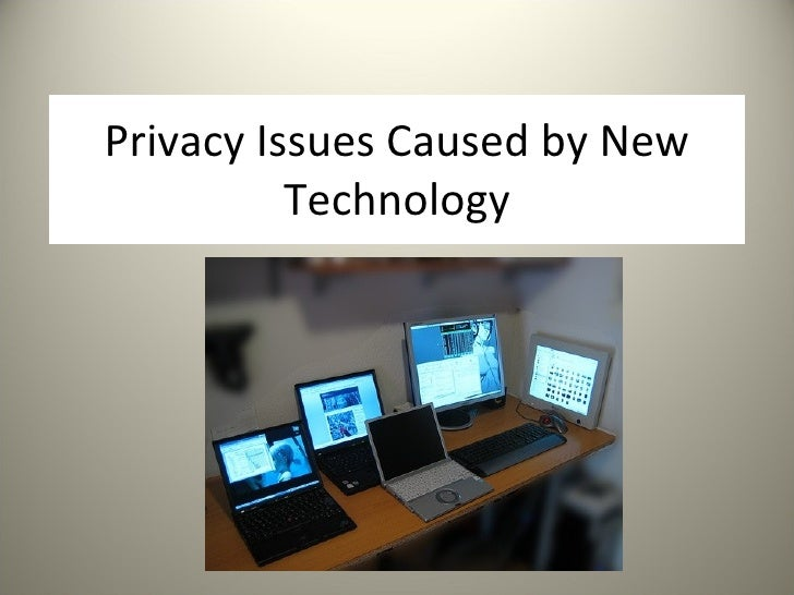Privacy Issues Caused by New Technology