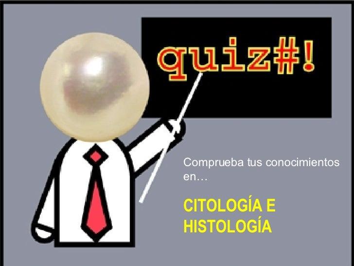 Comprueba tus conocimientos en… CITOLOGÍA E HISTOLOGÍA