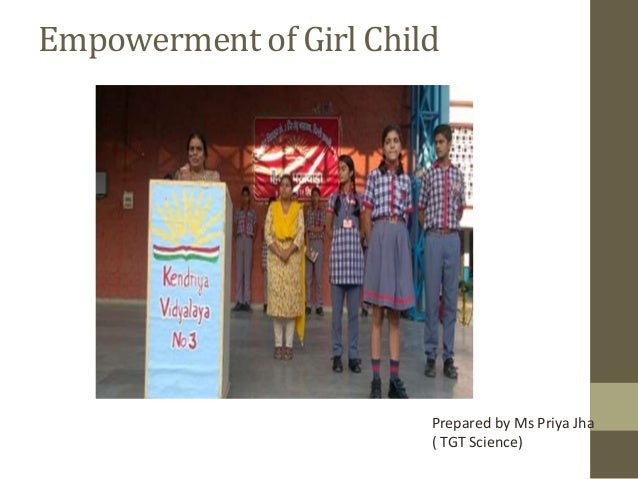 empowerment of the girl child Patriarchal mindset in a western indian state that denied women equal access to education is now changing with the development of residential schools for girls.