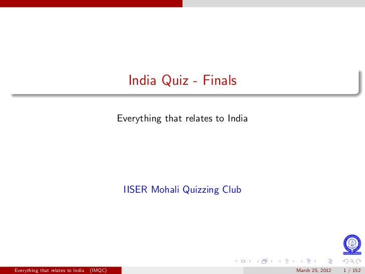 India Quiz - Finals                                            Everything that relates to India                           ...
