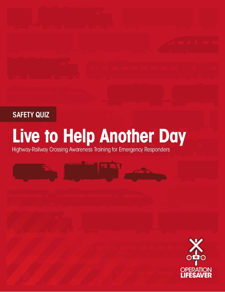 SAFETY QUIZLive to Help Another DayHighway-Railway Crossing Awareness Training for Emergency Responders