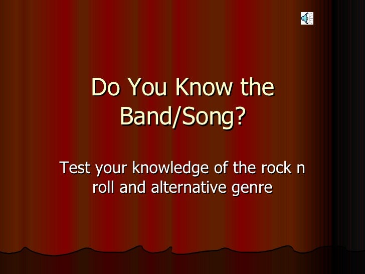 Do You Know the Band/Song? Test your knowledge of the rock n roll and alternative genre