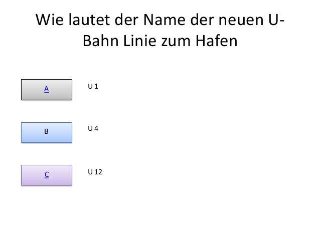 Wie lautet der Name der neuen UBahn Linie zum Hafen A  U1  B  U4  C  U 12