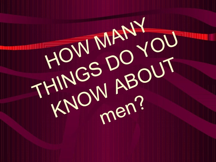 HOW MANY THINGS DO YOU KNOW ABOUT men?