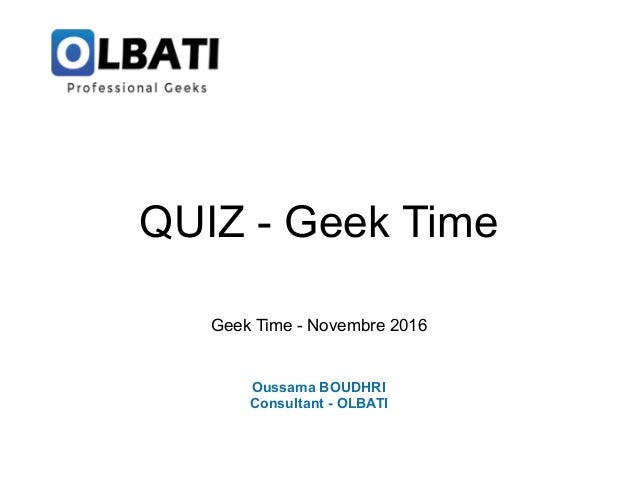 Geek Time - Novembre 2016 Oussama BOUDHRI Consultant - OLBATI QUIZ - Geek Time