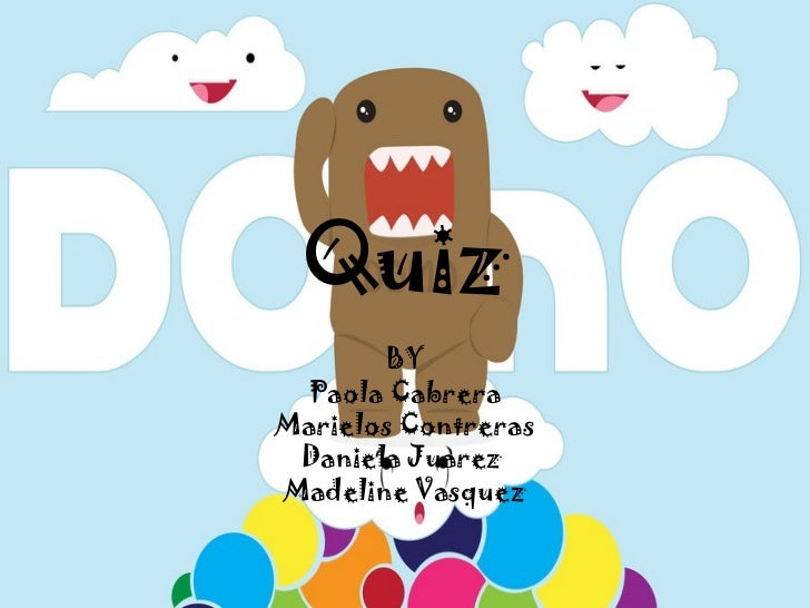 Quiz       BY  Paola CabreraMarielos Contreras Daniela JuarezMadeline Vasquez