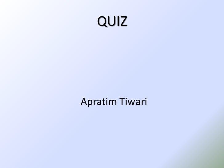 QUIZ<br />ApratimTiwari<br />