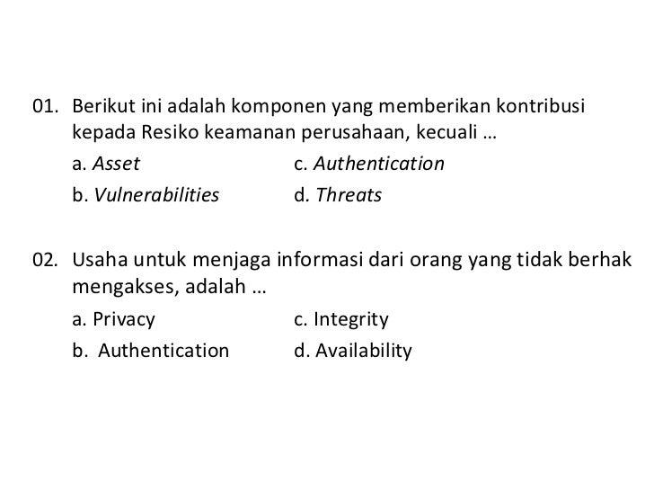 <ul><li>01. Berikut ini adalah komponen yang memberikan kontribusi kepada Resiko keamanan perusahaan, kecuali … </li></ul>...