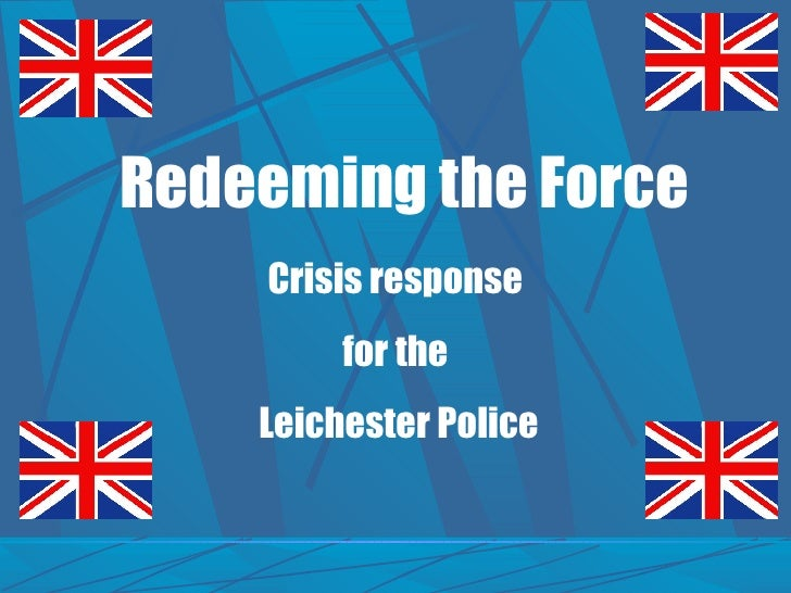 Redeeming the Force Crisis response  for the  Leichester Police