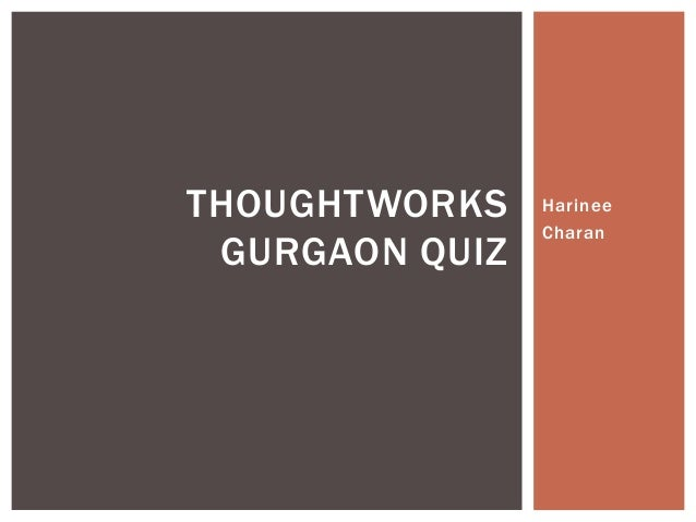 THOUGHTWORKS    Harinee                Charan GURGAON QUIZ