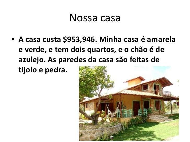 Nossa casa<br />A casa custa $953,946.Minha casa é amarela e verde, e tem dois quartos, e o chão é de azulejo. As paredes ...