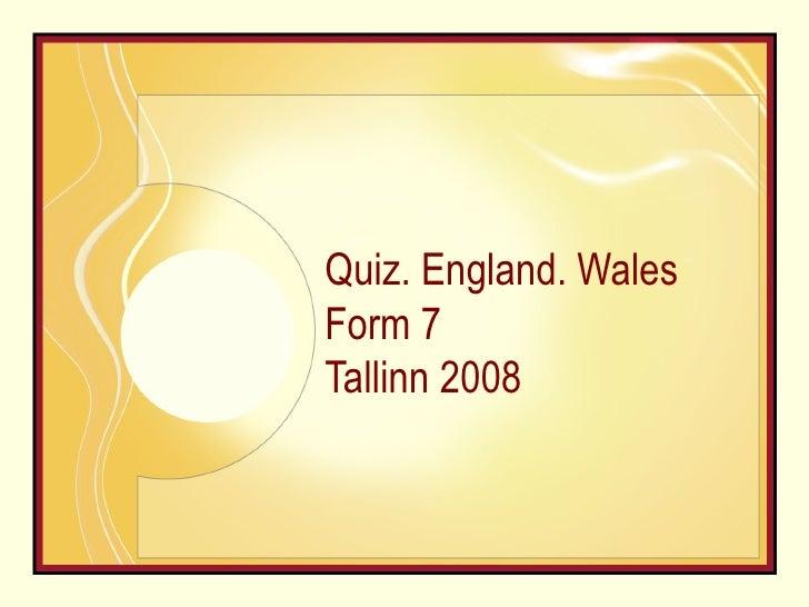 Quiz. England. Wales Form 7 Tallinn 2008