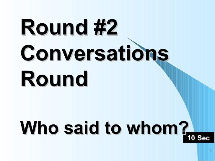 Round #2 Conversations Round Who said to whom?