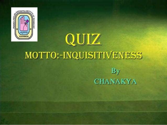 QUIZ motto:-Inquisitiveness By CHANAKYA