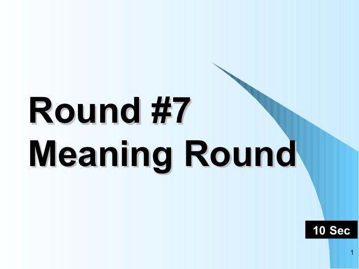 Round #7 Meaning Round