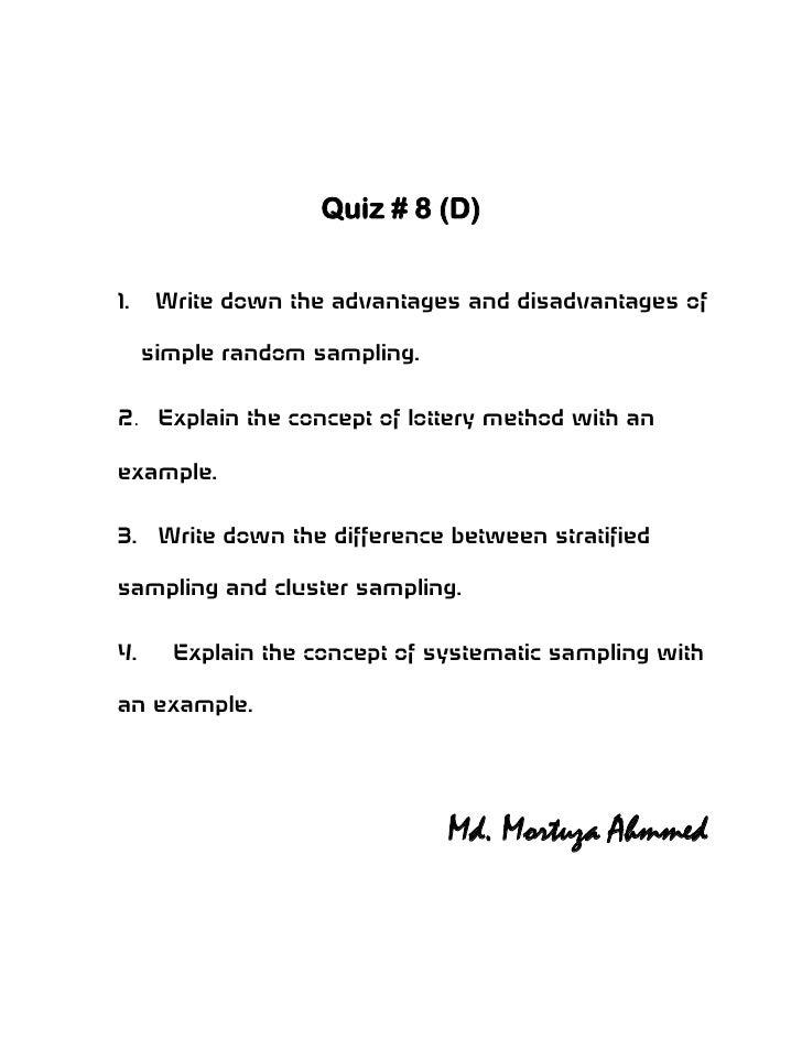 Quiz # 8 (D)1.    Write down the advantages and disadvantages of     simple random sampling.2. Explain the concept of lott...
