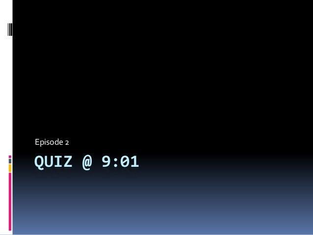 QUIZ @ 9:01 Episode 2