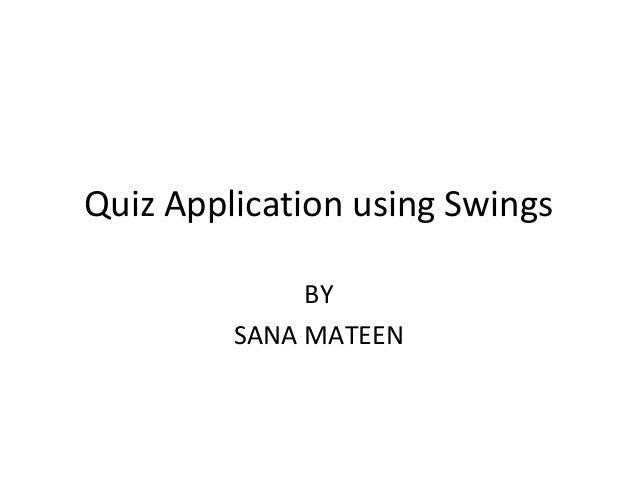 Quiz Application using Swings BY SANA MATEEN
