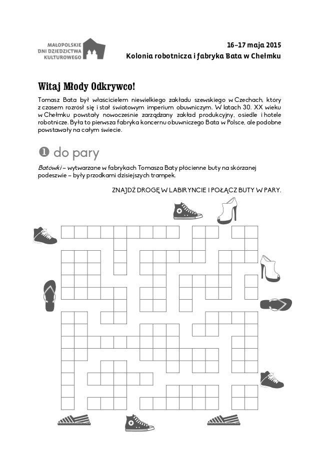16–17 maja 2015 Kolonia robotnicza i fabryka Bata w Chełmku Witaj Młody Odkrywco! Tomasz Bata był właścicielem niewielkieg...