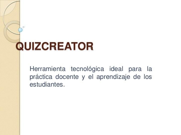 QUIZCREATOR Herramienta tecnológica ideal para la práctica docente y el aprendizaje de los estudiantes.