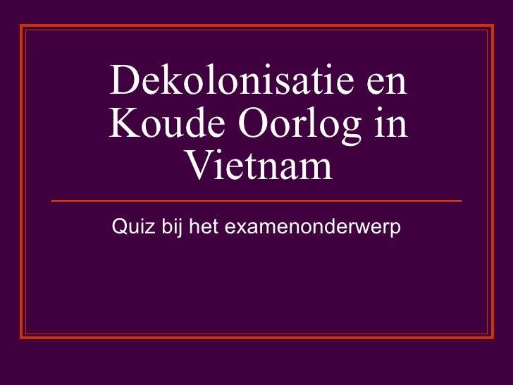 Dekolonisatie en Koude Oorlog in Vietnam Quiz bij het examenonderwerp