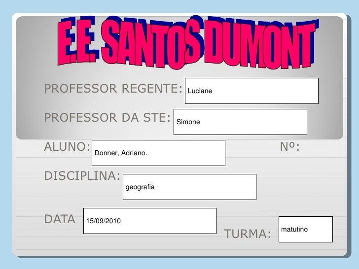 PROFESSOR REGENTE: PROFESSOR DA STE: ALUNO:  Nº: DISCIPLINA: DATA  TURMA: E.E. SANTOS DUMONT