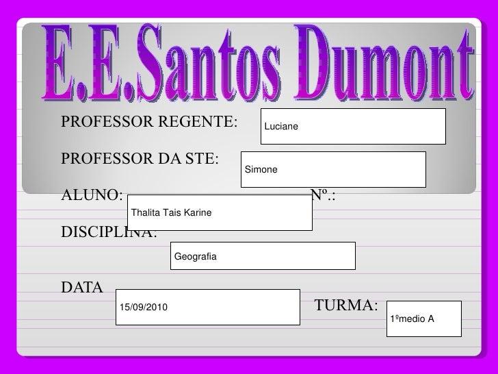 PROFESSOR REGENTE: PROFESSOR DA STE: ALUNO:  Nº.: DISCIPLINA: DATA  TURMA: E.E.Santos Dumont
