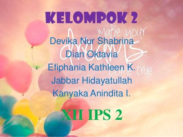 Kelompok 2 Devika Nur Shabrina Dian Oktavia Efiphania Kathleen K. Jabbar Hidayatullah Kanyaka Anindita I. XII IPS 2