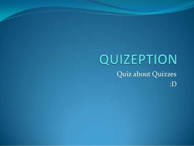 Quiz about Quizzes :D