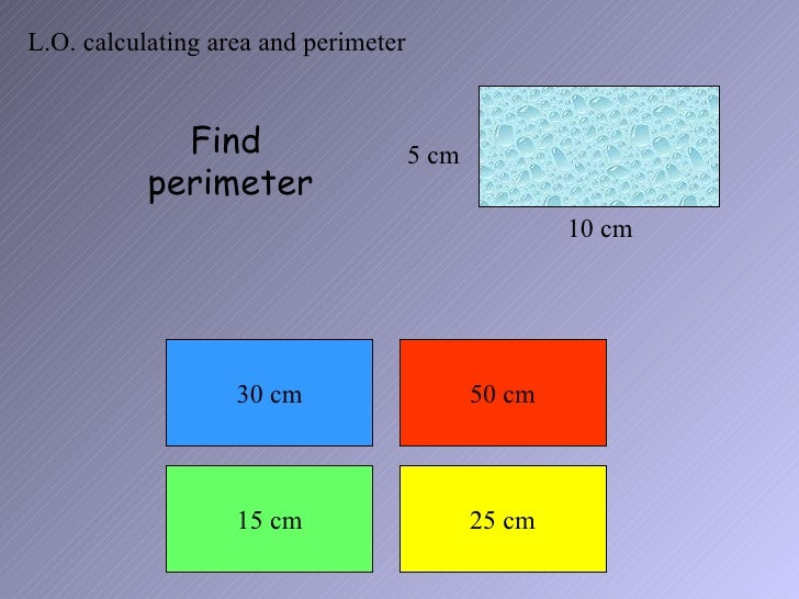 L.O. calculating area and perimeter             Find                     5 cm           perimeter                         ...