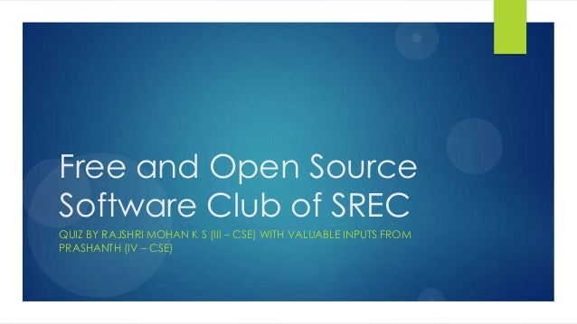 Free and Open SourceSoftware Club of SRECQUIZ BY RAJSHRI MOHAN K S (III – CSE) WITH VALUABLE INPUTS FROMPRASHANTH (IV – CSE)