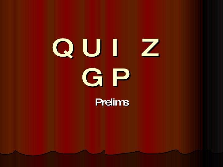 QUIZ GP Prelims