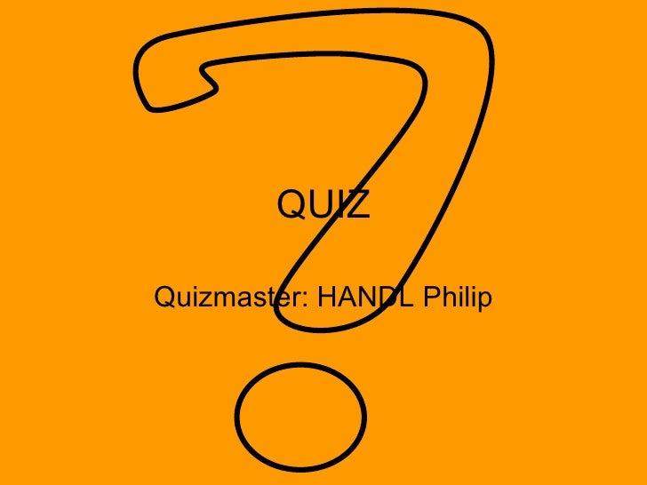 QUIZ Quizmaster: HANDL Philip