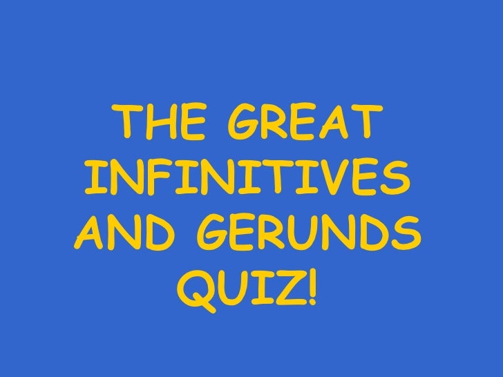 THE GREAT INFINITIVES AND GERUNDS QUIZ!