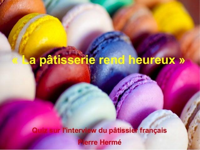 « La pâtisserie rend heureux »  Quiz sur l'interview du pâtissier français  Pierre Hermé