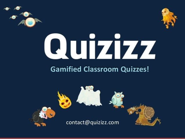 Gamified	   Classroom	   Quizzes! contact@quizizz.com