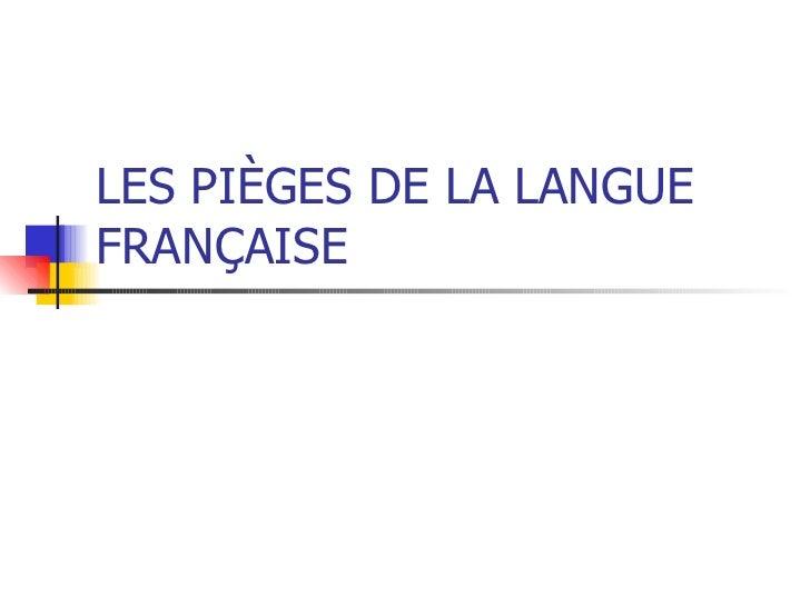 LES PIÈGES DE LA LANGUE FRANÇAISE
