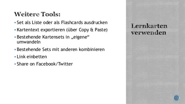 """ Set als Liste oder als Flashcards ausdrucken  Kartentext exportieren (über Copy & Paste)  Bestehende Kartensets in """"ei..."""