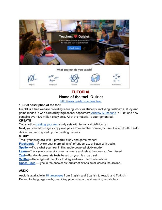 TUTORIALName of the tool: Quizlethttp://www.quizlet.com/teachers1. Brief description of the tool:Quizlet is a free website...
